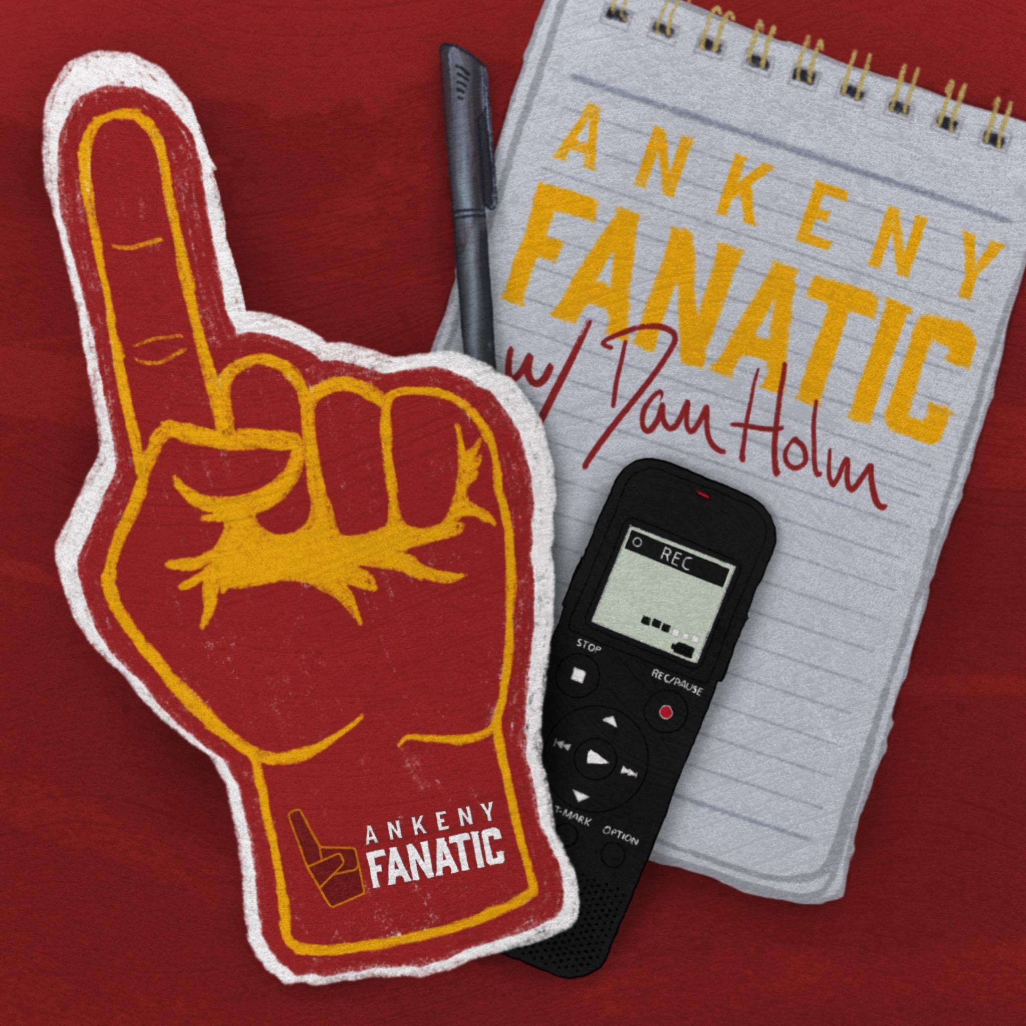 Ankeny Fanatic Podcast: Episode 112